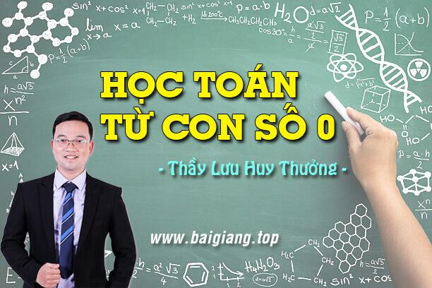 [Hocmai] Học Toán từ con số 0 - Thầy Lưu Huy Thưởng
