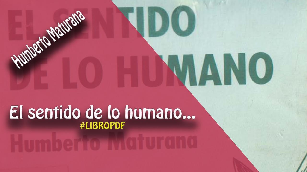 El Sentido De Lo Humano - Humberto Maturana (libro En PDF) - AlexDuve @tataya.com.mx