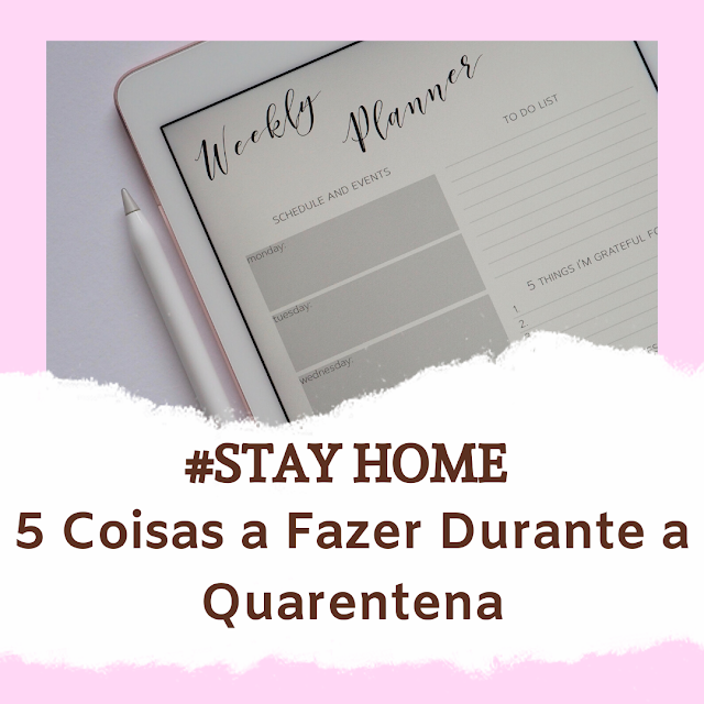 #STAYHOME || 5 Coisas a Fazer Durante a Quarentena