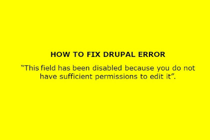 """How to fix Drupal issue: """"This field has been disabled because you do not have sufficient permissions to edit it""""."""