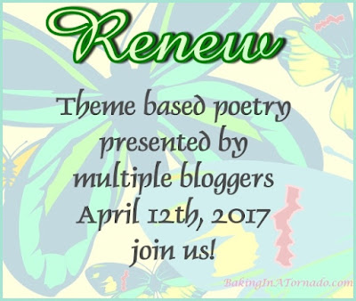 Monthly poetry based on a theme. April theme is Renew | www.BakingInATornado.com | #poem #poetry #MyGraphics