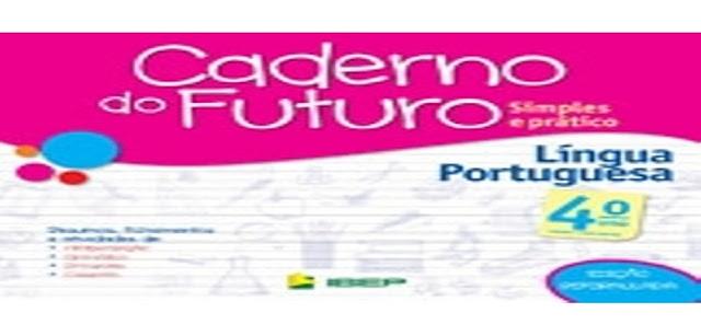 BAIXE EM PDF - CADERNO DO FUTURO 4º ANO – LÍNGUA PORTUGUESA