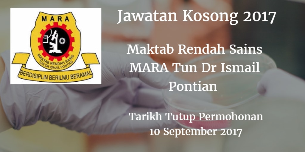 Jawatan Kosong Maktab Rendah Sains MARA Tun Dr Ismail Pontian 10 September 2017