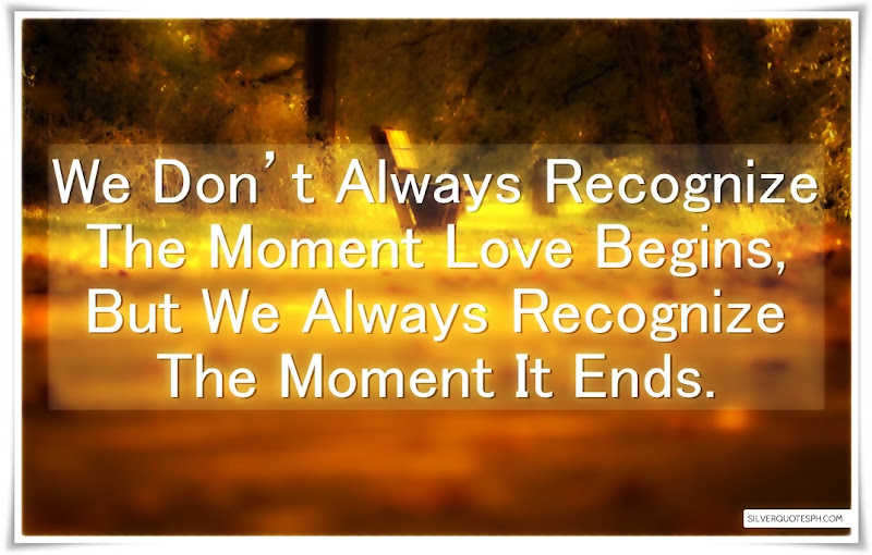 We Don't Always Recognize The Moment Love Begins, Picture Quotes, Love Quotes, Sad Quotes, Sweet Quotes, Birthday Quotes, Friendship Quotes, Inspirational Quotes, Tagalog Quotes