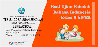 Download Soal Ujian Sekolah (US) Kelas 6 Bahasa Indonesia Tahun Ajaran Baru