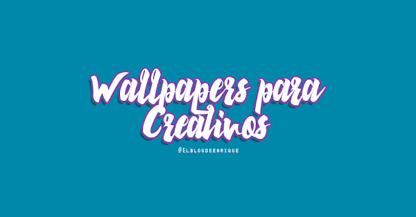 Wallpapers creativos para Inspirarte