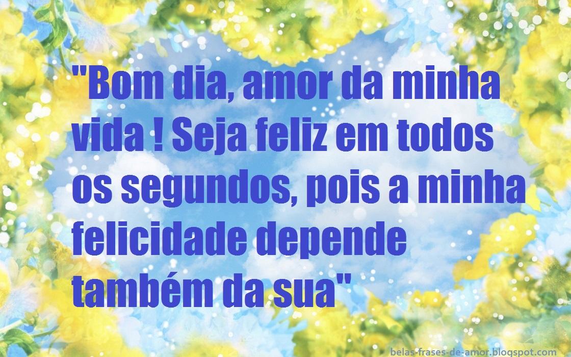 Belas Frases De Amor Bom Dia Amor Da Minha Vida Seja Feliz Em