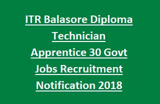ITR Balasore Diploma Technician Apprentice 30 Govt Jobs Recruitment Notification 2018