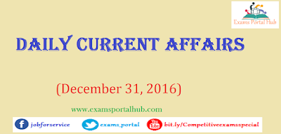 Current affairs : December 31, 2016 for all competitive exams