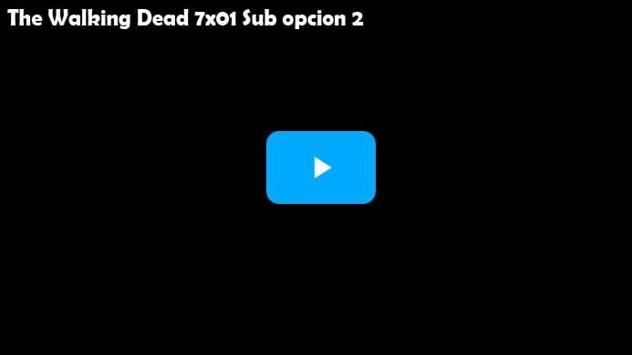 The Walking Dead Temporada 7 Capitulo 1 Opcion 2 Subtitulado
