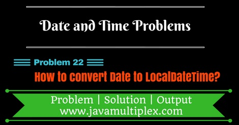 Java program that converts Date to LocalDateTime.
