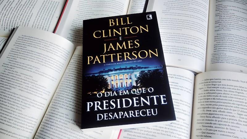 [RESENHA #571] O DIA EM QUE O PRESIDENTE DESAPARECEU - BILL CLINTON & JAMES PATTERSON