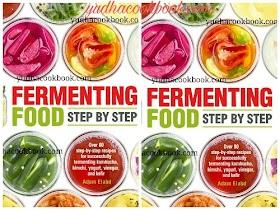 FERMENTING FOOD STEP BY STEP : Over 80 Step-by-Step Recipes For Successfully Fermenting Kombucha, Kimchi, Yogurt, Vinegar and Kefir