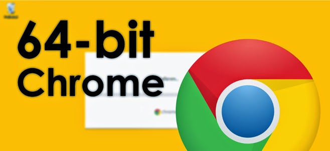 إصدار جديد من متصفج Google Chrome يدعم نواه 64 بت جربه الان