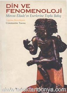 Constantin Tacou - Din ve Fenomenoloji (Mircea Eliade Eserlerine Toplu Bakış)
