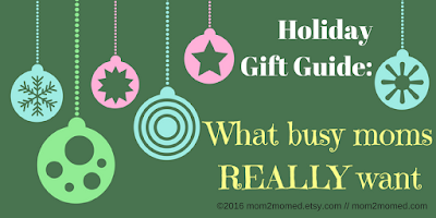 Holiday Gift Guide: What busy moms really want