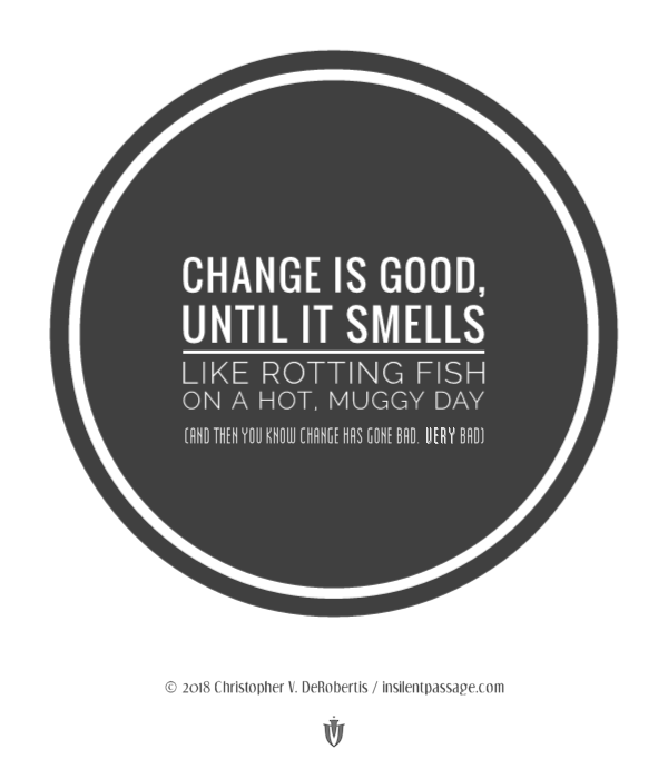 Todays Tendril [2018.11.18] - Change is Good Until... Copyright 2018 Christopher V. DeRobertis. All rights reserved. insilentpassage.com