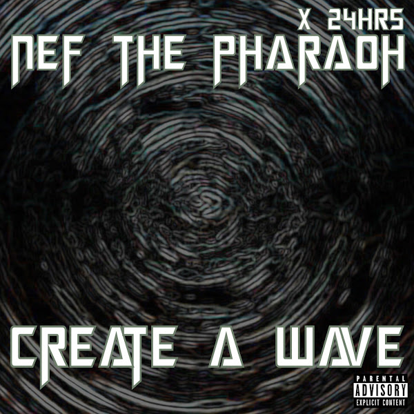 Nef The Pharaoh - Create a Wave (feat. 24hrs) - Single   Cover