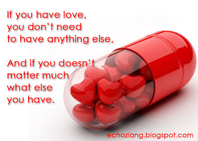 In you have love you dont need to have anything else. And if you doesent matter much what else you have