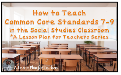 How to Teach Common Core Standards 7-9 in the Secondary Social Studies Classroom!