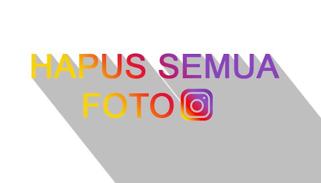 Cara Menghapus Semua Foto di Instagram Sekaligus Dengan Cepat