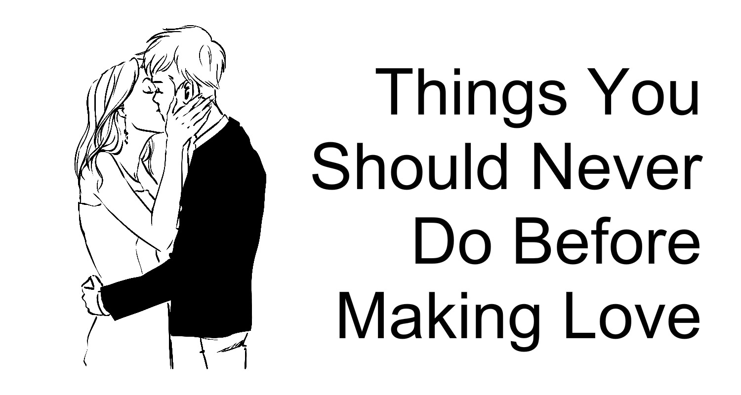 Making Love Quotes Pictures Awesome Quotes 7 Things You Should Never Do Before Making Love