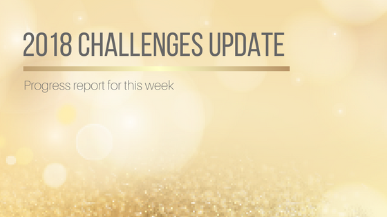 2018 Challenges Update: Progress Report for This Week
