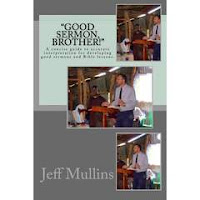https://www.amazon.com/Good-Sermon-Brother-preaching-sermons/dp/1490423567/ref=sr_1_1?s=books&ie=UTF8&qid=1470077663&sr=1-1&keywords=good+sermon+brother+jeff+mullins