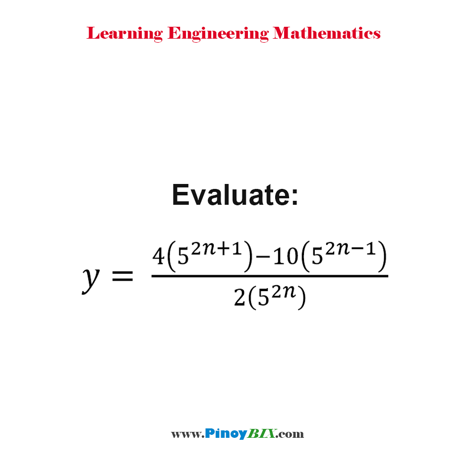 Evaluate: y = (4(5^(2n+1) ) - 10(5^(2n-1) )) / 2(5^2n )