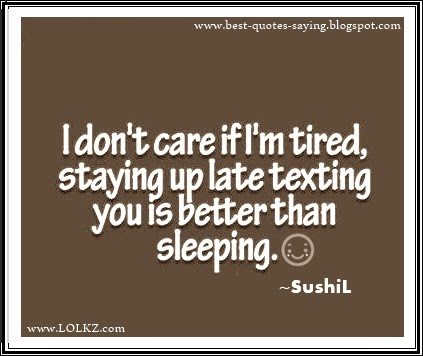 Best Quotes And Sayings I Dont Care If Im Tired Staying Up Late