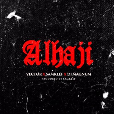 Vector X Samklef X DJ Magnum – Alhaji [New Song]-mp3made.com.ng
