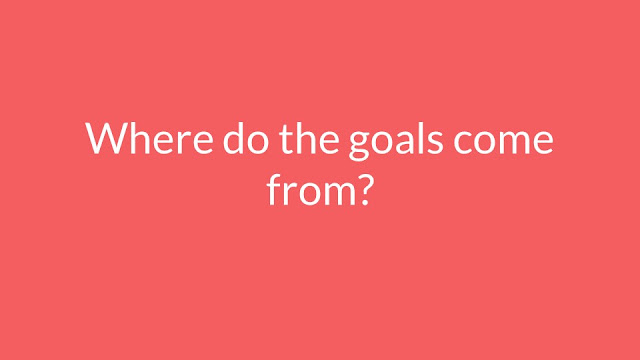 Where do the goals come from?