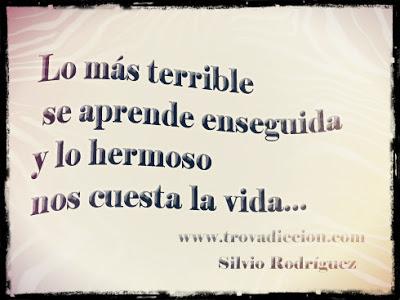 lo más terrible se aprende enseguida y lo hermoso nos cuesta la vida.