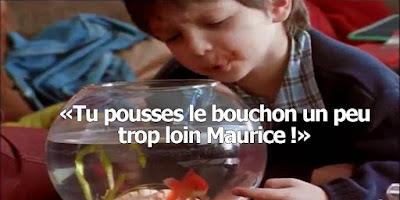 Tu pousses le bouchon un peu trop loin Maurice