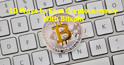 10 Ways to Earn Cryptocurrency With Bitcoin