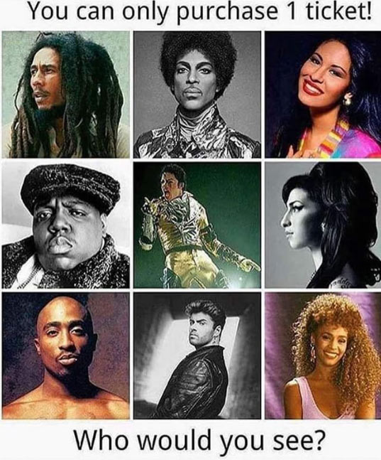 Dearies, if you get a chance to see any of these late artistes, who will you pick?