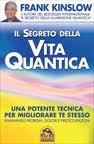 Il segreto della vita quantica - Frank Kinslow (benessere personale)