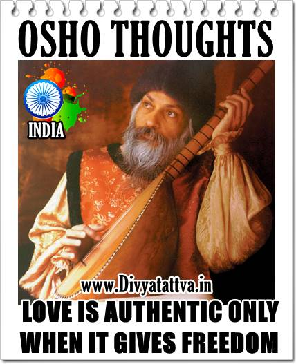 Osho's Famous Quotes, Osho on love, osho on relatinships, osho on men, osho on women, sayings of osho