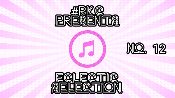 #RKC Presents the Final Eclectic Selection #12: The Complete Playlist