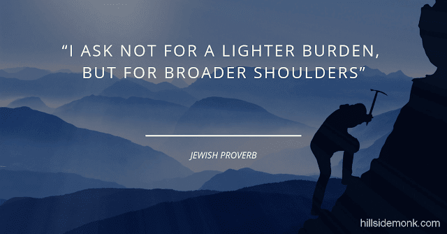 Short Uplifting Quotes To Lift You In Hard Times-6 I ask not for a lighter burden, but for broader shoulders