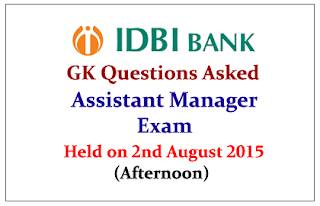 GK Questions Asked in IDBI Assistant Manager Exam Held on 2nd August 2015 (Afternoon)