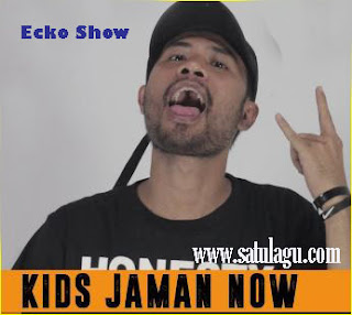 Download Lagu Ecko Show Kids Jaman Now Mp3 Terbaru 2017