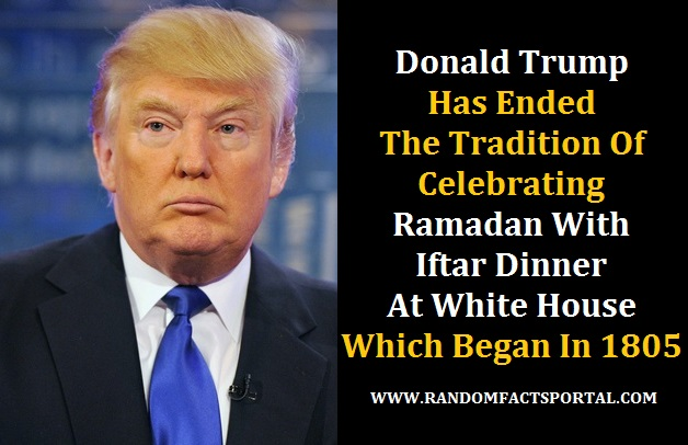 Donald Trump Has Ended The Tradition Of Celebrating Ramadan With Iftar Dinner At White House Which Began In 1805