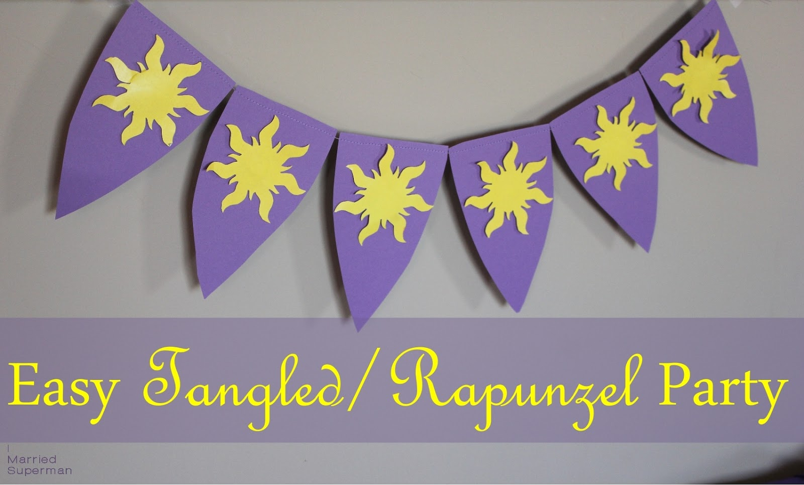 I Married Superman: Easy Tangled/Rapunzel Party