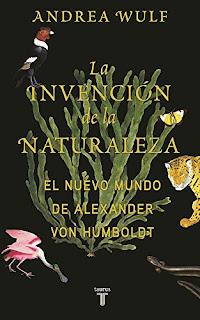 """""""La invención de la naturaleza. El nuevo mundo de Alexander Von Humbolt"""" - Andrea Wulf"""