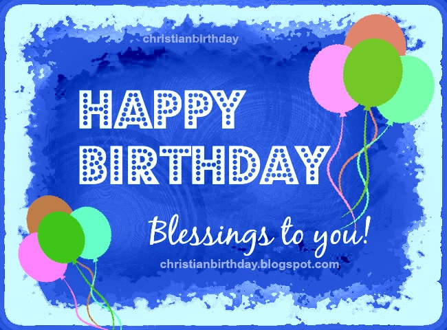 Happy Birthday Blessings To You And Best Wishes Christian
