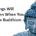 These 3 Things Will Happen When You Follow Buddhism