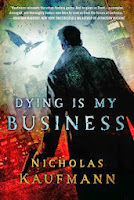 http://j9books.blogspot.ca/2013/12/nicholas-kaufmann-dying-is-my-business.html