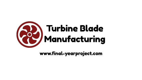 Mechanical Summer Training Report on Turbine Blade Manufacturing