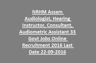 NRHM Assam Audiologist, Hearing Instructor, Consultant, Audiometric Assistant 33 Govt Jobs Online Recruitment 2016 Last Date 22-09-2016